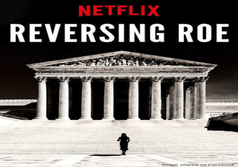 Netflix Documentary 'Reversing Roe' Cuts Nearly All Interviews With Pro-Life Wom...